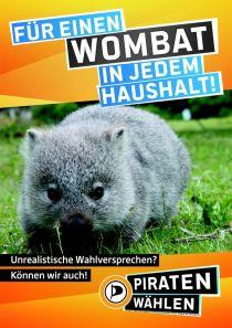 """Wahlplakat der Piratenpartei. Es zeigt einen grauen Wombat auf einer Wiese. Der zugehörige Slogan lautet: """"Für einen Wombat in jedem Haushalt."""" Der Untertitel lautet: """"Unrealisitsche Wahlversprechen können wir auch."""" Der Claim lautet: """"Piraten wählen"""""""